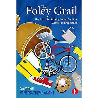 Le Graal de Foley l'Art de la scène sonore pour Film jeux et Animation par thème Ament & Vanessa