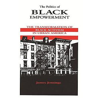 The Politics of Black Empowerment The Transformation of Black Activism in Urban America by JENNINGS & JAMES