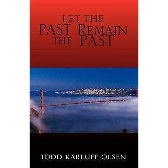 Let the Past Remain the Past by Olsen & Todd Karluff