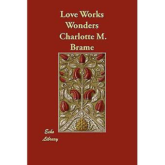 Liefde wonderen door Brame & Charlotte M.