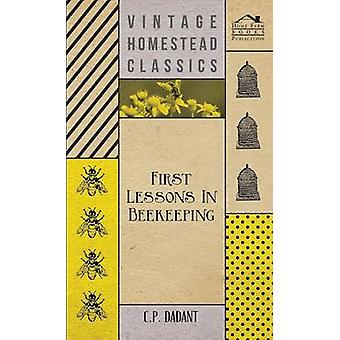 First Lessons in Beekeeping by Dadant & C. P.