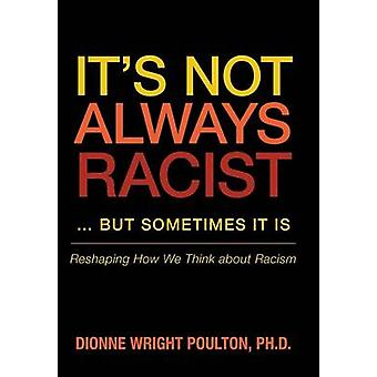 It S Not Always Racist But Sometimes It Is Reshaping How We Think about Racism by Poulton Phd & Dionne Wright