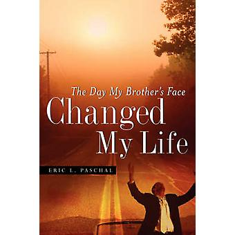 The Day My Brothers Face Changed My Life by Paschal & Eric & L