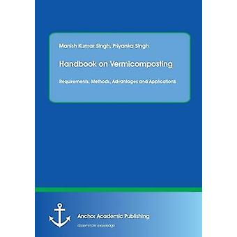 Handbook on Vermicomposting Requirements Methods Advantages and Applications by Singh & Manish Kumar