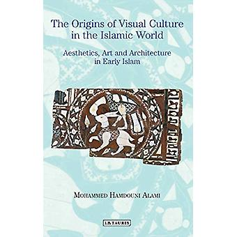 The Origins of Visual Culture in the Islamic World - Aesthetics - Art