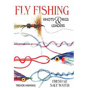 Flyfishing Knots and Rigs Leaders - Fresh and Salt Water by Trevor Haw