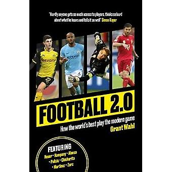 Football 2.0 - How the world's best play the modern game by Grant Wahl