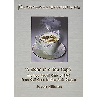 A Storm in a Tea-Cup - The Iraq-Kuwait Crisis of 1961 - from Gulf Crisi