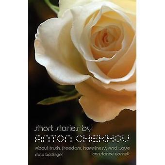 Short Stories by Anton Chekhov About Truth Freedom Happiness and Love by Chekhov & Anton Pavlovich