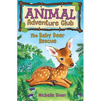 Baby Deer Rescue Animal Adventure Club 1 by Michelle Sloan
