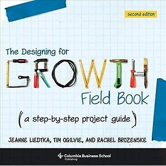 Designing for Growth Field Book by Jeanne Liedtka