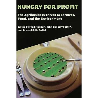 Hungry for Profit The Agribusiness Threat to Farmers Food and the Environment. by Magdoff & Fred