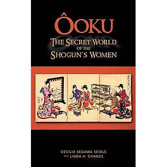 Ooku the Secret World of the Shoguns Women by Seigle & Cecilia Segawa