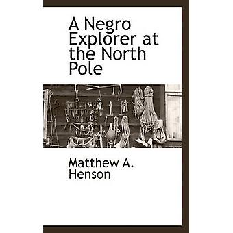 A Negro Explorer at the North Pole by Henson & Matthew A.