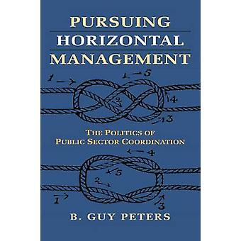 Pursuing Horizontal Management by B. Guy Peters