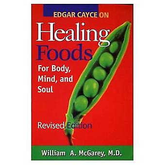 Edgar Cayce on Healing Foods for Body Mind and Spirit  For Body Mind and Soul by William A McGarey