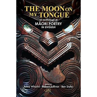 The Moon on my Tongue an anthology of Mori poetry in English by Styles & Ben