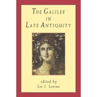 The Galilee in Late Antiquity by Levine & Lee I.