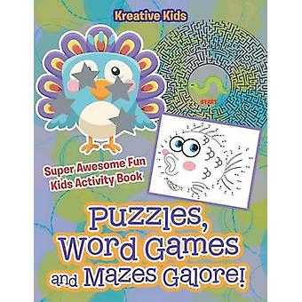 Puzzles Word Games and Mazes Galore Super Awesome Fun Kids Activity Book by Kreative Kids