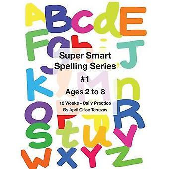 Super Smart Spelling Series 1 12 weeks Daily Practice Ages 2 to 8 Spelling Writing and Reading PreKindergarten Kindergarten by Terrazas & April Chloe