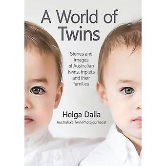 A World of Twins Stories and images of Australian twins drieling and their families by Dalla & Helga Maree A World of Twins Stories and images of Australian twins drieling and their families by Dalla & Helga Maree A World of Twins Stories and images of Australian twins drieling and their families by Dalla & Helga Maree A World
