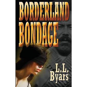 Borderland Bondage by Byars & Larry L.