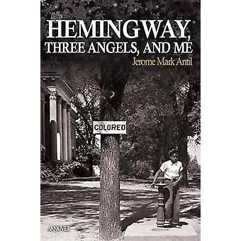 Hemingway Three Angels and Me by Antil & Jerome Mark