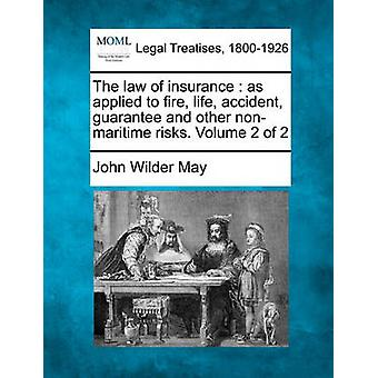 The law of insurance  as applied to fire life accident guarantee and other nonmaritime risks. Volume 2 of 2 by May & John Wilder