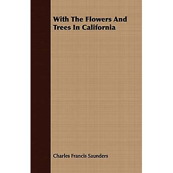 With The Flowers And Trees In California by Saunders & Charles Francis