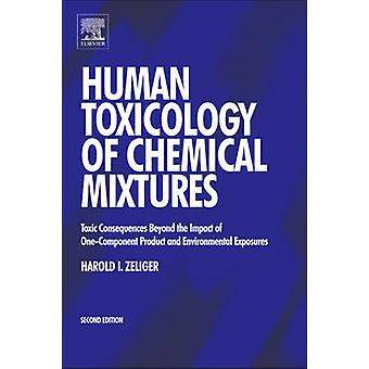 Human Toxicology of Chemical Mixtures Toxic Consequences Beyond the Impact of OneComponent Product and Environmental Exposures by Zeliger & Harold I.