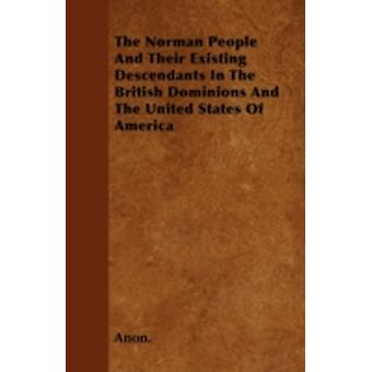 The Norman People and Their Existing Descendants in the British Dominions and the United States of America by Anon
