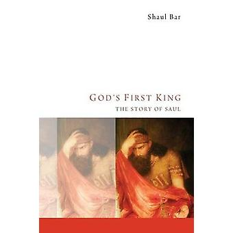 Gods First King The Story of Saul by Bar & Shaul