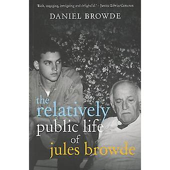 The Relatively Public Life of Jules Browde by Browde & Daniel