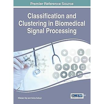 Classification and Clustering in Biomedical Signal Processing by Dey & Nilanjan