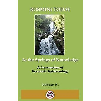 AT THE SPRINGS OF KNOWLEDGE THE WRITINGS  OF BLESSED ANTONIO ROSMINI by ANTONIO & BELSITO IC