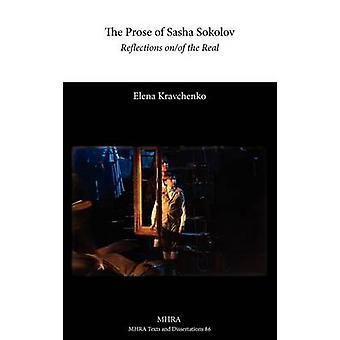 The Prose of Sasha Sokolov Reflections OnOf the Real by Kravchenko & Elena