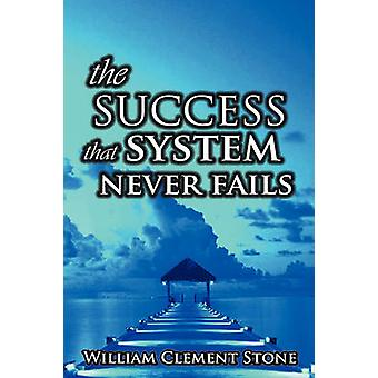 The Success System That Never Fails The Science of Success Principles by Clement & Stone W.