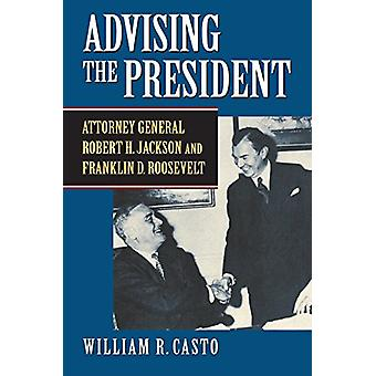 Advising the President - Attorney General Robert H. Jackson and Frankl