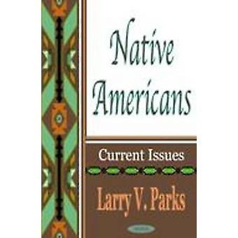 Native Americans - Current Issues by Larry V. Parks - 9781590333976 Bo