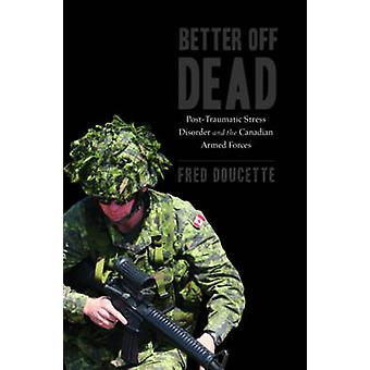 Better Off Dead - Post-Traumatic Stress Disorder and the Canadian Arme
