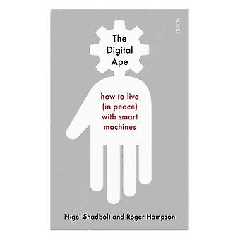 The Digital Ape - how to live (in peace) with smart machines by Nigel