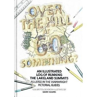 Over the Hill at 60 Something? - An illustrated log of running the Lak