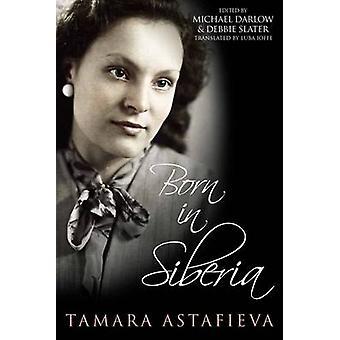 Born in Siberia by Tamara Astafieva - 9780704373341 Book