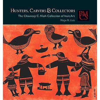Hunters - Carvers - and Collectors - The Chauncey C. Nash Collection o