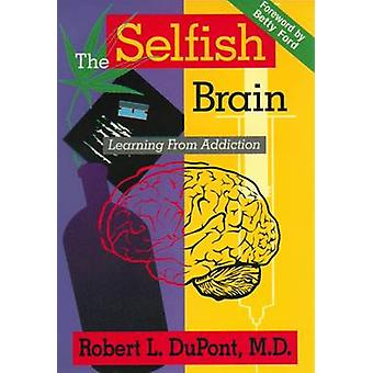 The Selfish Brain - Learning from Addiction by Robert L. DuPont - 9780
