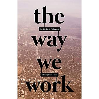 The Way We Work - On The Job in Hollywood by Bruce Ferber - 9781644280