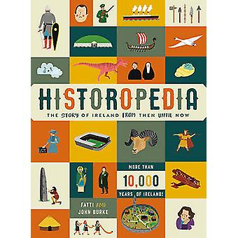 Historopedia  The Story of Ireland From Then Until Now by John Burke