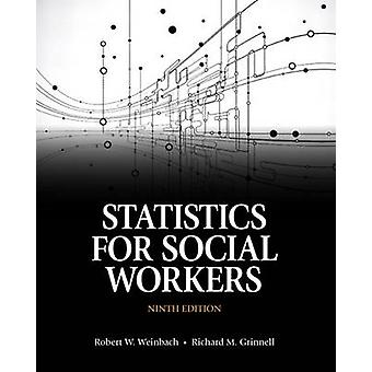 Statistics for Social Workers by Weinbach & Robert W.Grinnell & Richard M. & Jr.