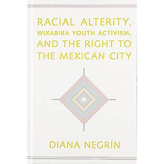 Racial Alterity - Wixarika Youth Activism - and the Right to the Mexi