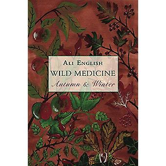 Wild Medicine - Autumn & Winter by Ali English - 9781911597681 Bo